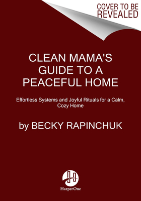 Image for Clean Mama's Guide to a Peaceful Home: Effortless Systems and Joyful Rituals for a Calm, Cozy Home