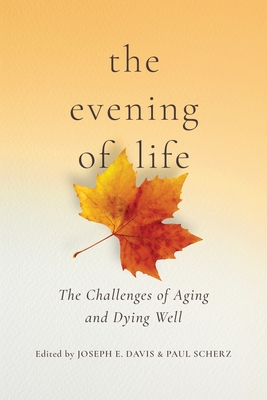 Image for The Evening of Life: The Challenges of Aging and Dying Well