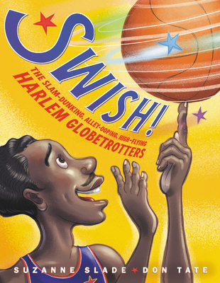 Image for SWISH!: THE SLAM-DUNKING, ALLEY-OOPING, HIGH-FLYING HARLEM GLOBETROTTERS