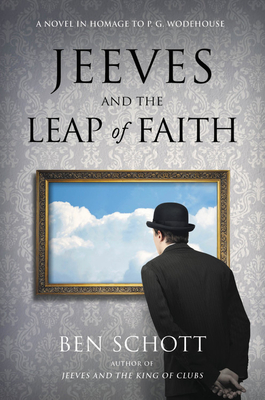 Image for JEEVES AND THE LEAP OF FAITH: A NOVEL IN HOMAGE TO P. G. WODEHOUSE