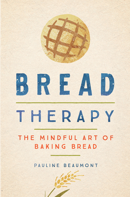 Image for BREAD THERAPY: THE MINDFUL ART OF BAKING BREAD