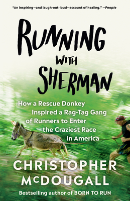 Image for Running with Sherman: How a Rescue Donkey Inspired a Rag-tag Gang of Runners to Enter the Craziest Race in America