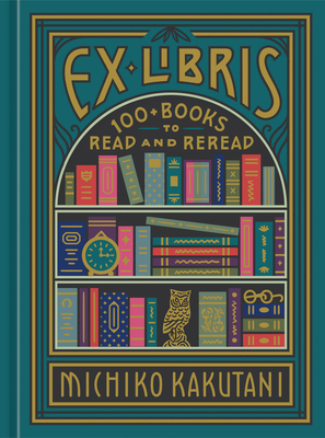 Image for Ex Libris: 100+ Books to Read and Reread
