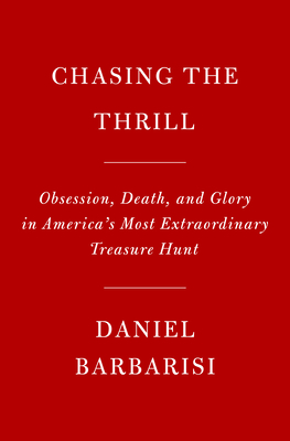 Image for CHASING THE THRILL: OBSESSION, DEATH, AND GLORY IN AMERICA'S MOST EXTRAORDINARY TREASURE HUNT