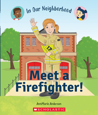 Image for MEET A FIREFIGHTER! (IN OUR NEIGHBORHOOD)
