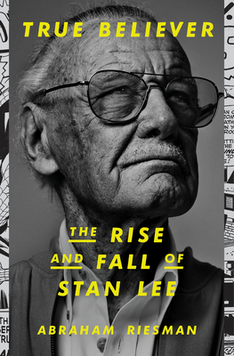 Image for TRUE BELIEVER: THE RISE AND FALL OF STAN LEE