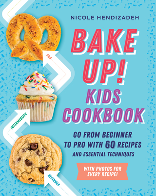Image for BAKE UP! KIDS COOKBOOK: GO FROM BEGINNER TO PRO WITH 60 RECIPES AND ESSENTIAL TECHNIQUES