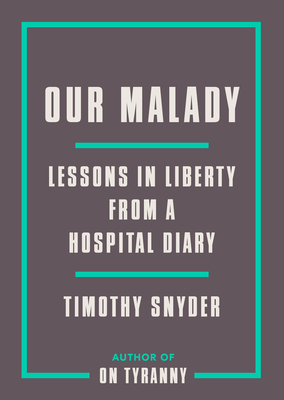 Image for Our Malady: Lessons in Liberty from a Hospital Diary