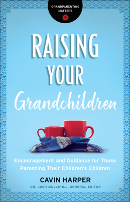 Image for Raising Your Grandchildren (Grandparenting Matters): Encouragement and Guidance for Those Parenting Their Children's Children