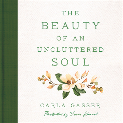 Image for The Beauty of an Uncluttered Soul: Allowing God's Spirit to Transform You from the Inside Out