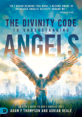 Image for The Divinity Code to Understanding Angels: An A to Z Guide to God's Angelic Host