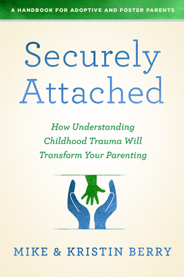 Image for Securely Attached: How Understanding Childhood Trauma Will Transform Your Parenting-