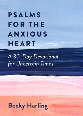 Image for Psalms for the Anxious Heart: A 30-Day Devotional for Uncertain Times