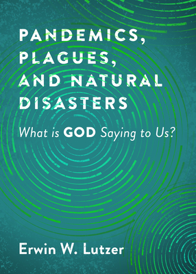 Image for Pandemics, Plagues, and Natural Disasters: What is God Saying to Us?