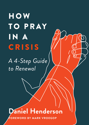 Image for How to Pray in a Crisis: A 4-Step Guide to Renewal