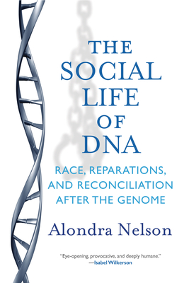 Image for The Social Life of DNA: Race, Reparations, and Reconciliation After the Genome