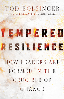 Image for Tempered Resilience: How Leaders Are Formed in the Crucible of Change