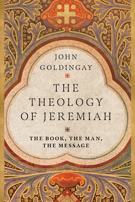 Image for The Theology of Jeremiah: The Book, the Man, the Message