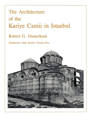 Image for The Architecture of the Kariye Camii in Istanbul (Dumbarton Oaks Studies)