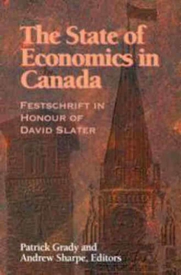 Image for The State of Economics in Canada: Festschrift in Honour of David Slater (Volume 64) (Queen's Policy Studies Series)
