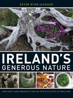 Image for Ireland's Generous Nature: The Past and Present Uses of Wild Plants in Ireland