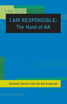 Image for I Am Responsible: The Hand of AA: Selected Stories from the AA Grapevine