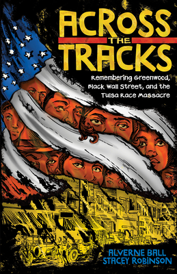 Image for ACROSS THE TRACKS: REMEMBERING GREENWOOD, BLACK WALL STREET, AND THE TULSA RACE MASSACRE