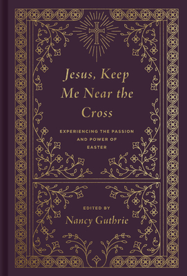 Image for Jesus, Keep Me Near the Cross: Experiencing the Passion and Power of Easter (Redesign)