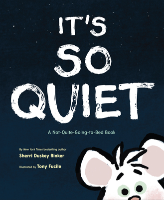 Image for IT'S SO QUIET: A NOT-QUITE-GOING-TO-BED BOOK