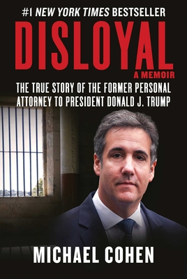Image for Disloyal: A Memoir: The True Story of the Former Personal Attorney to President Donald J. Trump