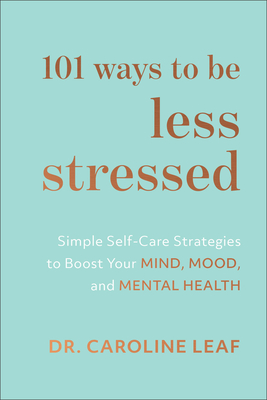 Image for 101 Ways to Be Less Stressed: Simple Self-Care Strategies to Boost Your Mind, Mood, and Mental Health