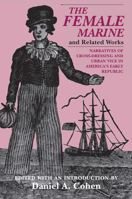 Image for The Female Marine' and Related Works: Narratives of Cross-Dressing and Urban Vice in America's Early Republic