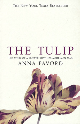 Image for The Tulip: The Story of the Flower That Has Made Men Mad