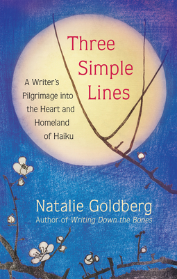 Image for THREE SIMPLE LINES: A WRITERS PILGRIMAGE INTO THE HEART AND HOMELAND OF HAIKU