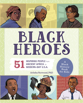 Image for Black Heroes: A Black History Book for Kids: 51 Inspiring People from Ancient Africa to Modern-Day U.S.A.