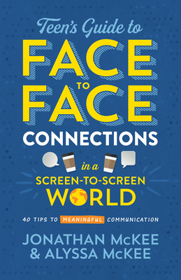 Image for The Teen's Guide to Face-to-Face Connections in a Screen-to-Screen World: 40 Tips to Meaningful Communication