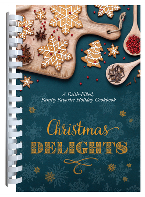Image for Christmas Delights: A Faith-Filled, Family Favorite Holiday Cookbook