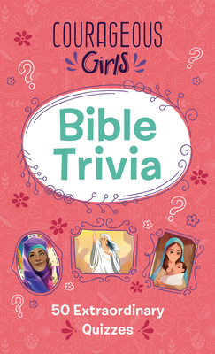 Image for Courageous Girls Bible Trivia: 50 Extraordinary Quizzes