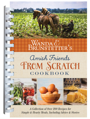 Image for Wanda E. Brunstetter's Amish Friends From Scratch Cookbook: A Collection of Over 270 Recipes for Simple Hearty Meals and More