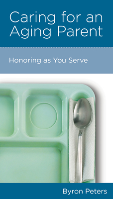 Image for Caring for an Aging Parent: Honoring as You Serve