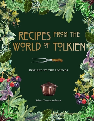 Image for RECIPES FROM THE WORLD OF TOLKIEN: INSPIRED BY THE LEGENDS