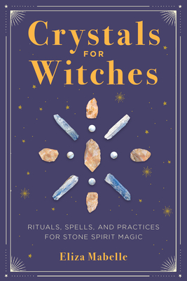 Image for Crystals for Witches: Rituals, Spells, and Practices for Stone Spirit Magic