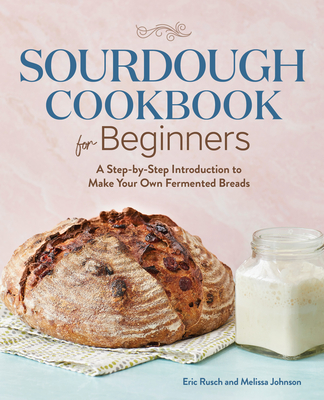 Image for Sourdough Cookbook for Beginners: A Step-by-Step Introduction to Make Your Own Fermented Breads