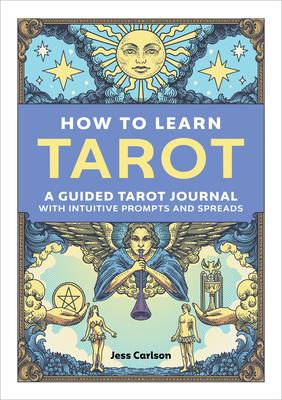 Image for How to Learn Tarot: A Guided Tarot Journal with Intuitive Prompts and Spreads