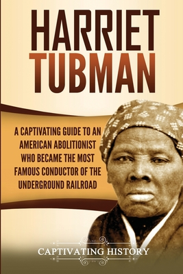 Image for Harriet Tubman: A Captivating Guide to an American Abolitionist Who Became the Most Famous Conductor of the Underground Railroad