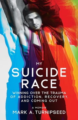 Image for MY SUICIDE RACE: WINNING OVER THE TRAUMA OF ADDICTION, RECOVERY, AND COMING OUT