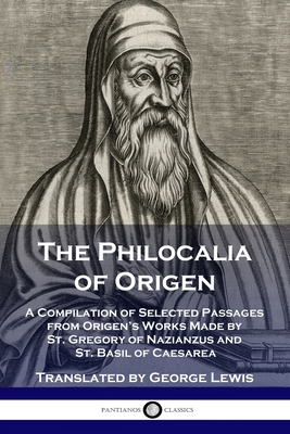 Image for The Philocalia of Origen: A Compilation of Selected Passages from Origen's Works Made by St. Gregory of Nazianzus and St. Basil of Caesarea