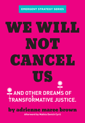 Image for We Will Not Cancel Us: And Other Dreams of Transformative Justice (Emergent Strategy Series)
