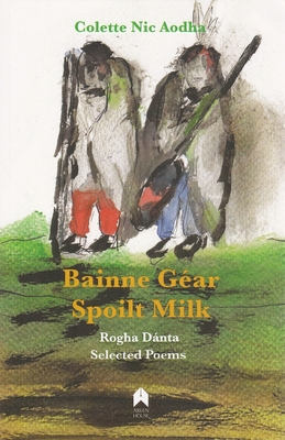 Image for Bainne G�ar / Spoilt Milk: Rogha D�nta / Selected Poems