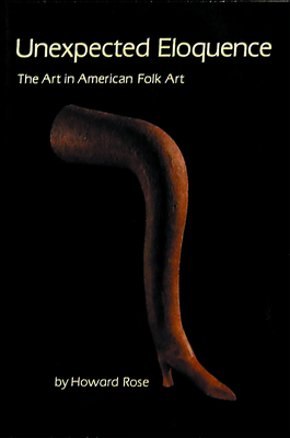 Image for Unexpected Eloquence: The Art in American Folk Art